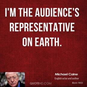 I'm the audience's representative on earth.