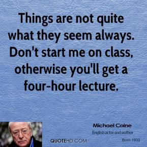 Things are not quite what they seem always. Don't start me on class, otherwise you'll get a four-hour lecture.