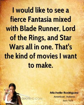 I would like to see a fierce Fantasia mixed with Blade Runner, Lord of the Rings, and Star Wars all in one. That's the kind of movies I want to make.