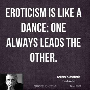 Eroticism is like a dance: one always leads the other.