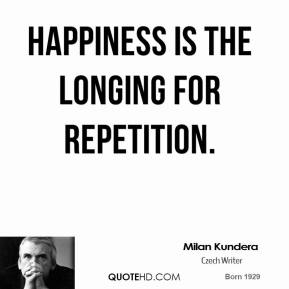 Happiness is the longing for repetition.
