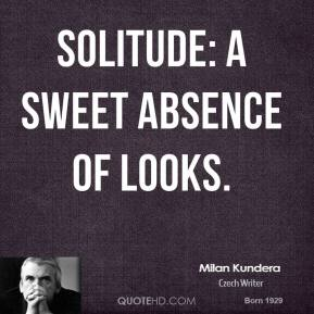 Solitude: a sweet absence of looks.