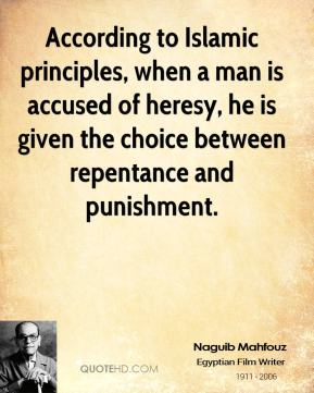 According to Islamic principles, when a man is accused of heresy, he is given the choice between repentance and punishment.