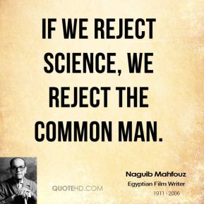 If we reject science, we reject the common man.