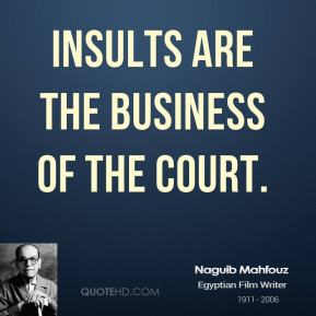 Insults are the business of the court.