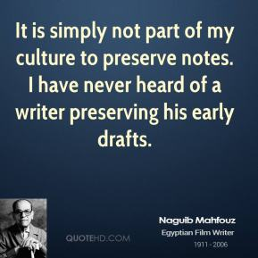 It is simply not part of my culture to preserve notes. I have never heard of a writer preserving his early drafts.