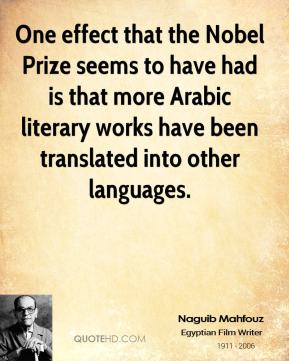 One effect that the Nobel Prize seems to have had is that more Arabic literary works have been translated into other languages.