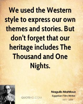 We used the Western style to express our own themes and stories. But don't forget that our heritage includes The Thousand and One Nights.