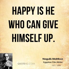 Happy is he who can give himself up.