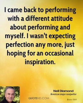 I came back to performing with a different attitude about performing and myself. I wasn't expecting perfection any more, just hoping for an occasional inspiration.