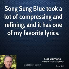 Neil Diamond - Song Sung Blue took a lot of compressing and refining, and it has one of my favorite lyrics.