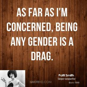 Patti Smith - As far as I'm concerned, being any gender is a drag.