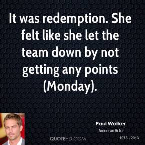 It was redemption. She felt like she let the team down by not getting any points (Monday).
