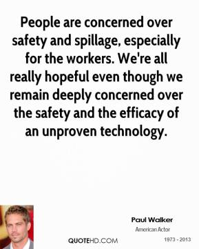 People are concerned over safety and spillage, especially for the workers. We're all really hopeful even though we remain deeply concerned over the safety and the efficacy of an unproven technology.