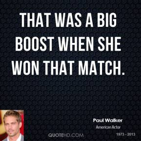 That was a big boost when she won that match.