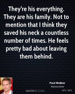 They're his everything. They are his family. Not to mention that I think they saved his neck a countless number of times. He feels pretty bad about leaving them behind.