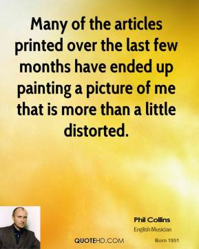 Phil Collins - Many of the articles printed over the last few months have ended up painting a picture of me that is more than a little distorted.