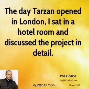 Phil Collins - The day Tarzan opened in London, I sat in a hotel room and discussed the project in detail.