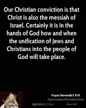Our Christian conviction is that Christ is also the messiah of Israel. Certainly it is in the hands of God how and when the unification of Jews and Christians into the people of God will take place.