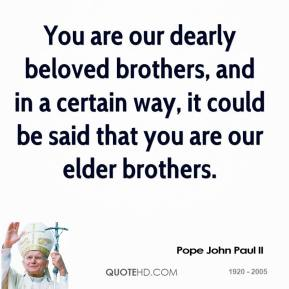 Pope John Paul II - You are our dearly beloved brothers, and in a certain way, it could be said that you are our elder brothers.