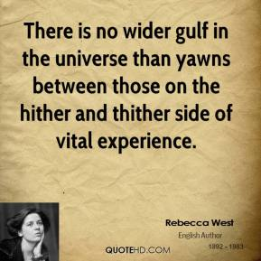 There is no wider gulf in the universe than yawns between those on the hither and thither side of vital experience.