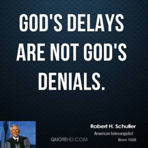 God's delays are not God's denials.