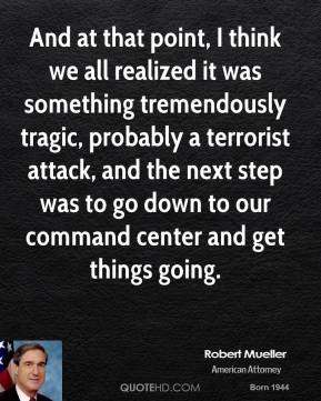 And at that point, I think we all realized it was something tremendously tragic, probably a terrorist attack, and the next step was to go down to our command center and get things going.