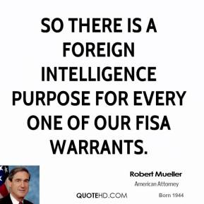 So there is a foreign intelligence purpose for every one of our FISA warrants.