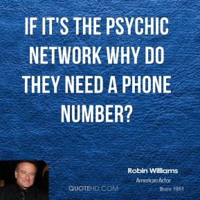 Robin Williams - If it's the Psychic Network why do they need a phone number?