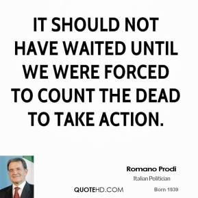 It should not have waited until we were forced to count the dead to take action.