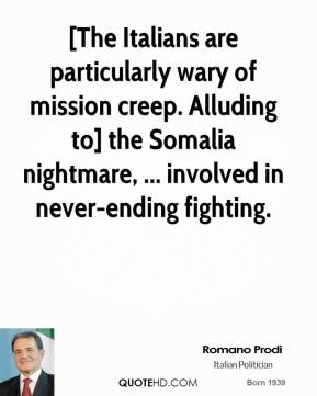 [The Italians are particularly wary of mission creep. Alluding to] the Somalia nightmare, ... involved in never-ending fighting.