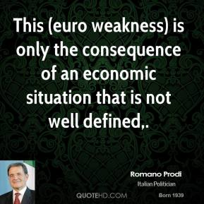 This (euro weakness) is only the consequence of an economic situation that is not well defined.
