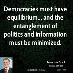 Romano Prodi - Democracies must have equilibrium... and the entanglement of politics and information must be minimized.