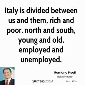 Italy is divided between us and them, rich and poor, north and south, young and old, employed and unemployed.