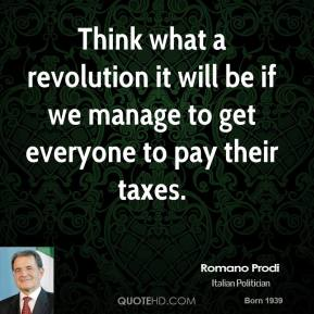 Think what a revolution it will be if we manage to get everyone to pay their taxes.