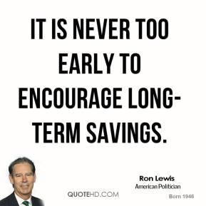 Ron Lewis - It is never too early to encourage long-term savings.