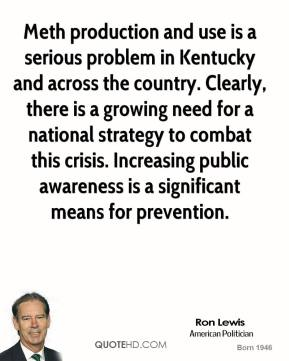 Ron Lewis - Meth production and use is a serious problem in Kentucky and across the country. Clearly, there is a growing need for a national strategy to combat this crisis. Increasing public awareness is a significant means for prevention.
