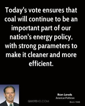 Today's vote ensures that coal will continue to be an important part of our nation's energy policy, with strong parameters to make it cleaner and more efficient.