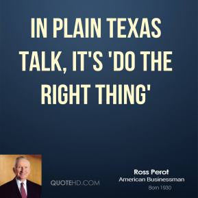 In plain Texas talk, it's 'do the right thing'
