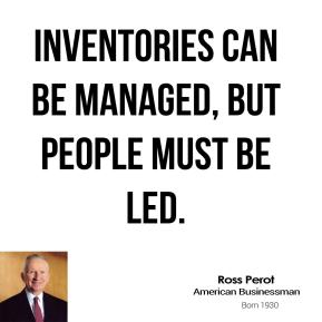 Inventories can be managed, but people must be led.
