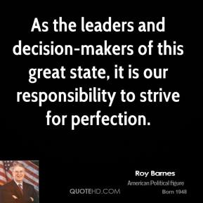 As the leaders and decision-makers of this great state, it is our responsibility to strive for perfection.