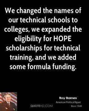 We changed the names of our technical schools to colleges, we expanded the eligibility for HOPE scholarships for technical training, and we added some formula funding.