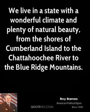 We live in a state with a wonderful climate and plenty of natural beauty, from the shores of Cumberland Island to the Chattahoochee River to the Blue Ridge Mountains.