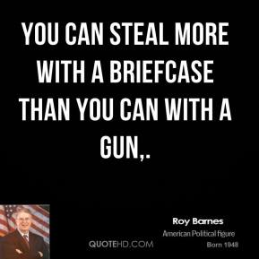 You can steal more with a briefcase than you can with a gun.