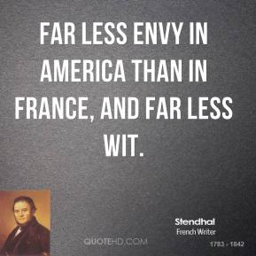 Far less envy in America than in France, and far less wit.