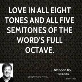 Stephen Fry - Love in all eight tones and all five semitones of the word's full octave.