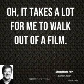 Oh, it takes a lot for me to walk out of a film.