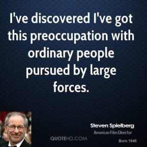 I've discovered I've got this preoccupation with ordinary people pursued by large forces.