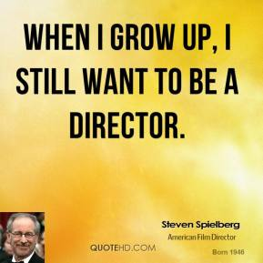When I grow up, I still want to be a director.