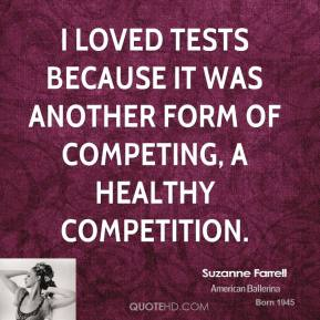 Suzanne Farrell - I loved tests because it was another form of competing, a healthy competition.